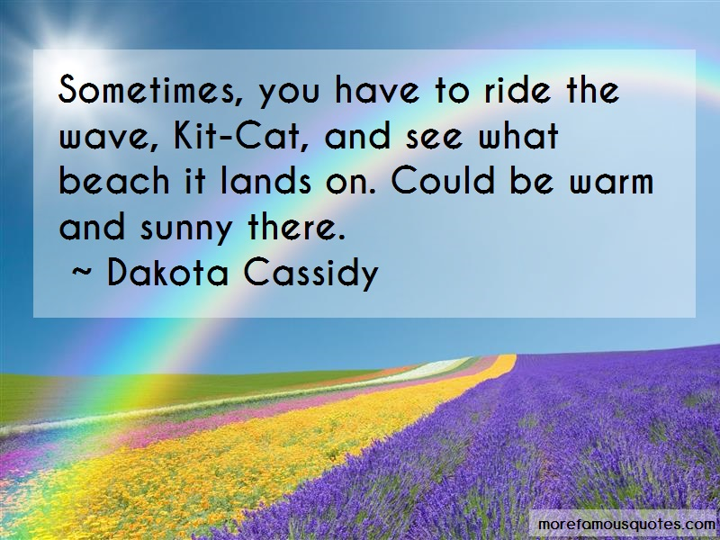 Dakota Cassidy Quotes: Sometimes you have to ride the wave kit