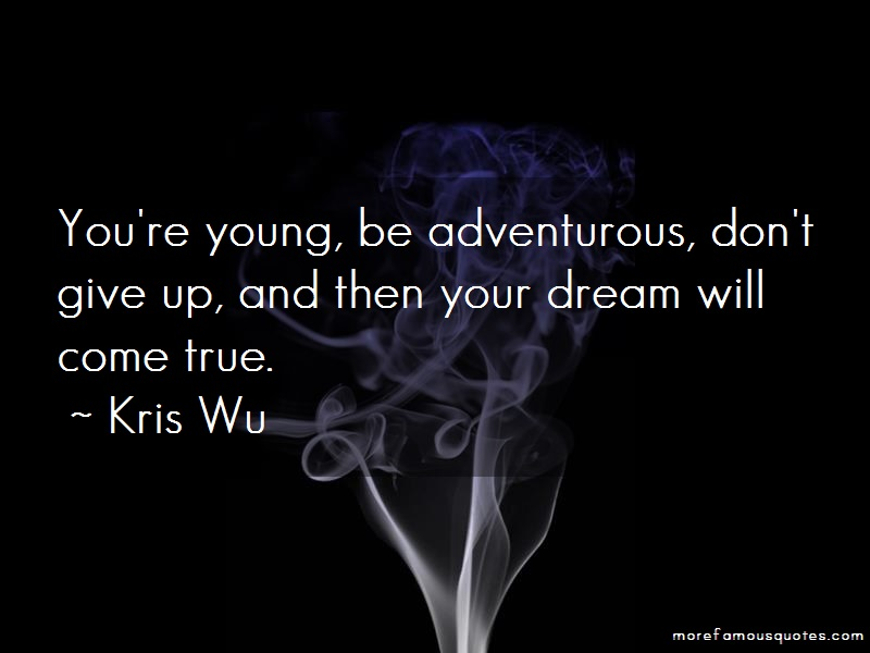 Kris Wu Quotes: Youre Young Be Adventurous Dont Give Up