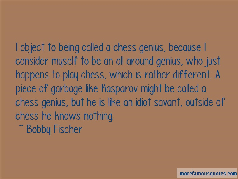 Bobby Fischer Quotes: I object to being called a chess genius