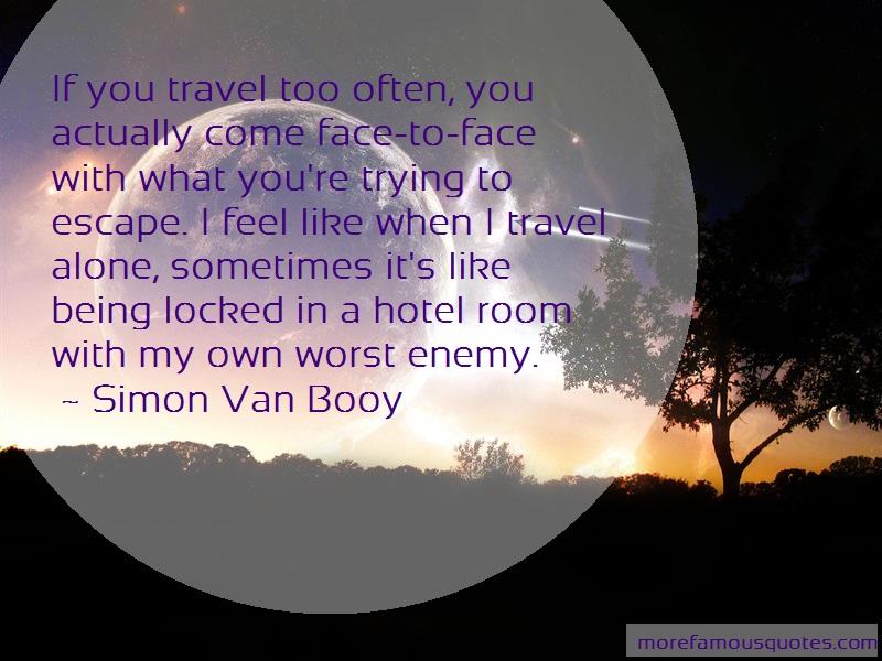 Simon Van Booy Quotes: If You Travel Too Often You Actually