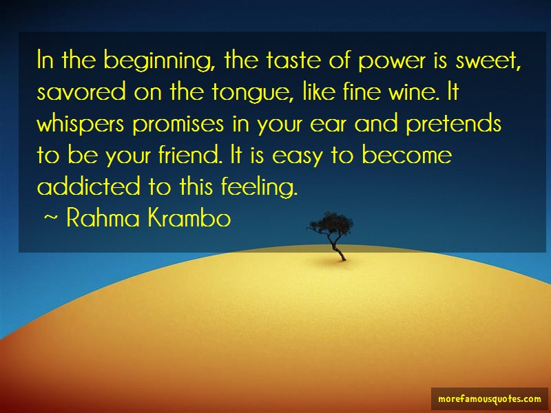 Rahma Krambo Quotes: In the beginning the taste of power is