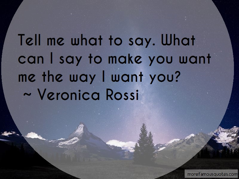 Veronica Rossi Quotes: Tell Me What To Say What Can I Say To