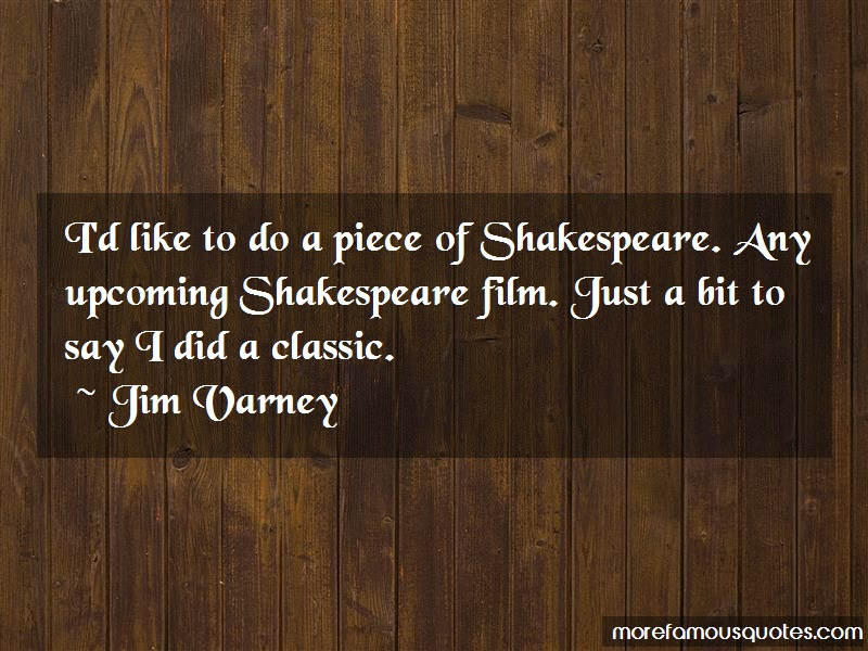 Jim Varney Quotes: Id Like To Do A Piece Of Shakespeare Any