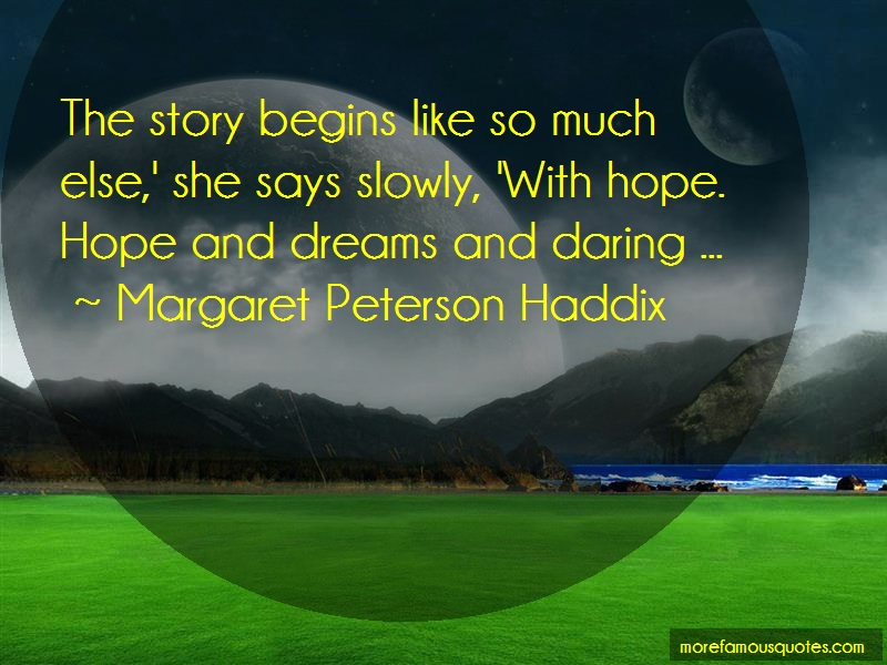 Margaret Peterson Haddix Quotes: The story begins like so much else she