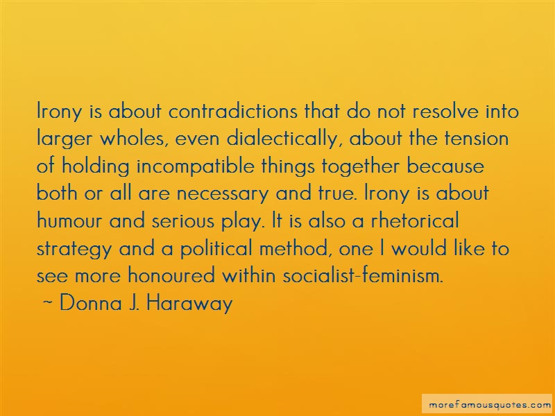 Donna J. Haraway Quotes: Irony Is About Contradictions That Do
