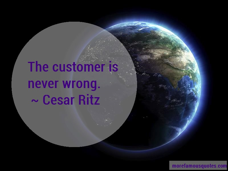 Cesar Ritz Quotes: The Customer Is Never Wrong