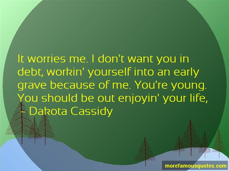 Dakota Cassidy Quotes: It worries me i dont want you in debt