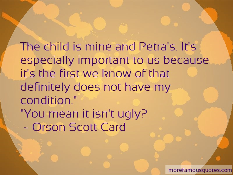Orson Scott Card Quotes: The Child Is Mine And Petras Its