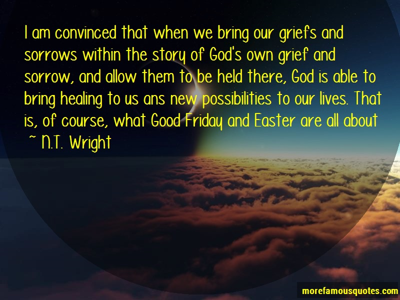 N.T. Wright Quotes: I am convinced that when we bring our
