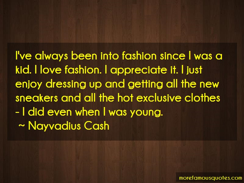Nayvadius Cash Quotes: Ive always been into fashion since i was