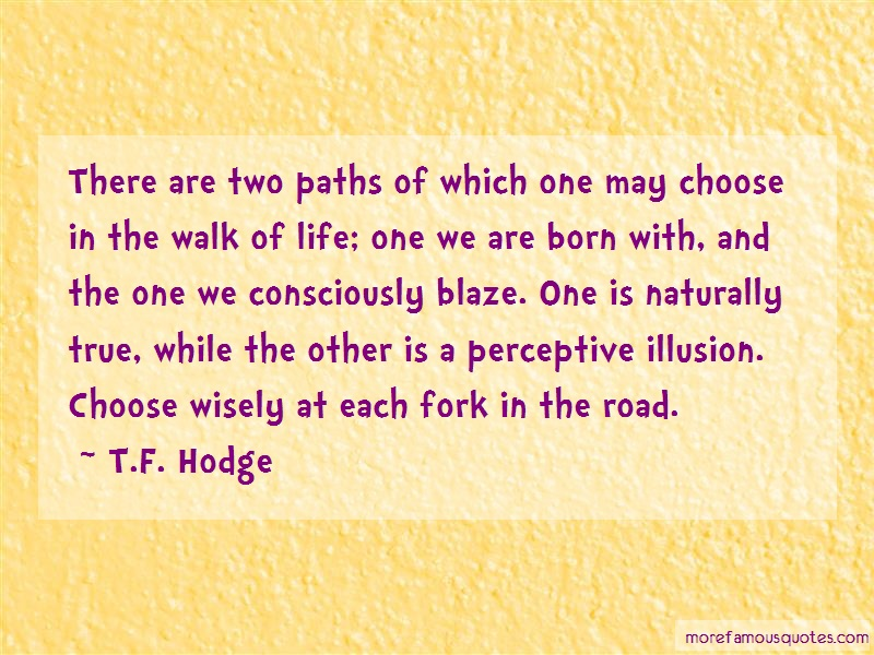 T.F. Hodge Quotes: There are two paths of which one may