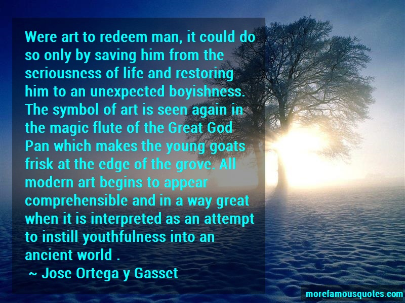Jose Ortega Y Gasset Quotes: Were art to redeem man it could do so