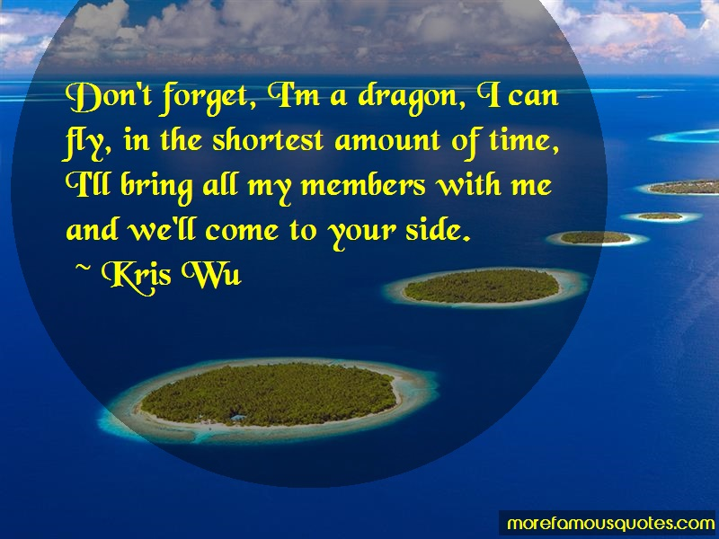 Kris Wu Quotes: Dont Forget Im A Dragon I Can Fly In The