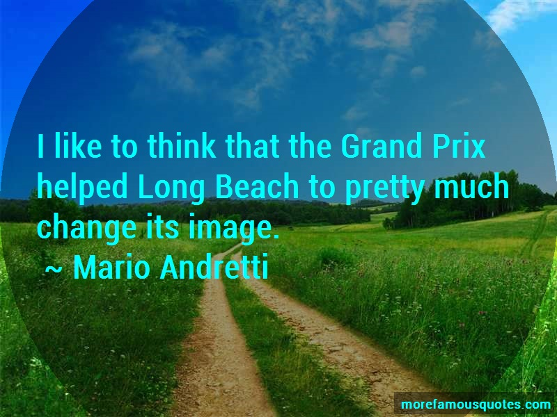 Mario Andretti Quotes: I like to think that the grand prix
