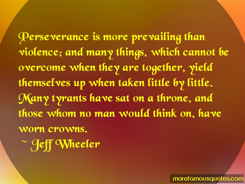 Jeff Wheeler Quotes: Perseverance Is More Prevailing Than