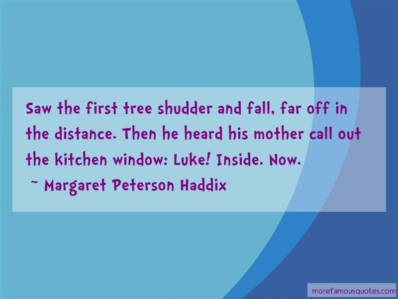 Margaret Peterson Haddix Quotes: Saw the first tree shudder and fall far