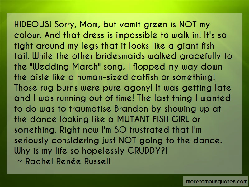 Rachel Renée Russell Quotes: Hideous sorry mom but vomit green is not