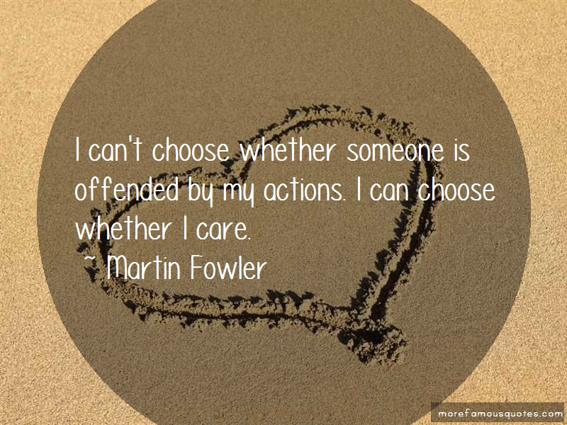 Martin Fowler Quotes: I cant choose whether someone is