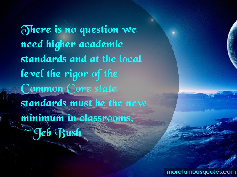 Jeb Bush Quotes: There is no question we need higher