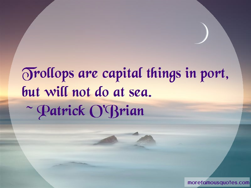 Patrick O'Brian Quotes: Trollops Are Capital Things In Port But