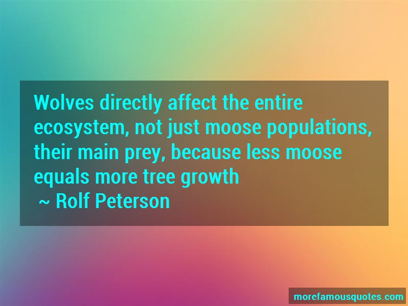 Rolf Peterson Quotes: Wolves Directly Affect The Entire