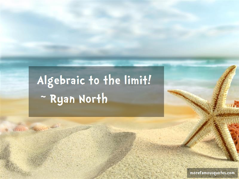 Ryan North Quotes: Algebraic to the limit