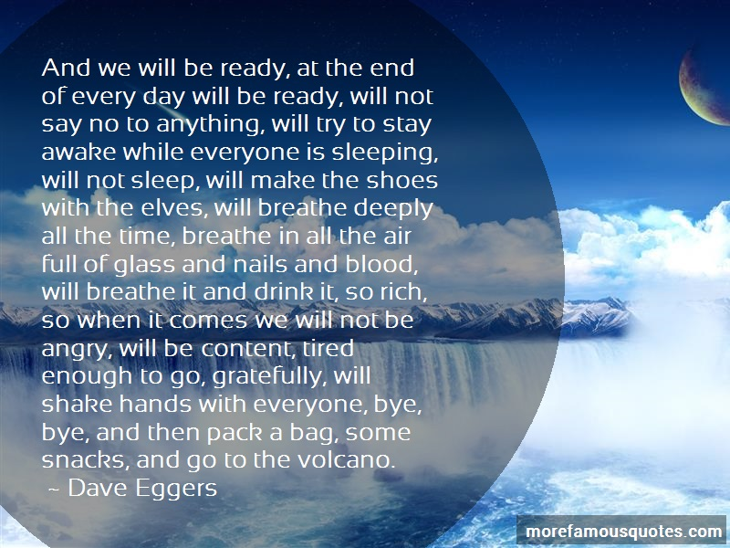 Dave Eggers Quotes: And we will be ready at the end of every