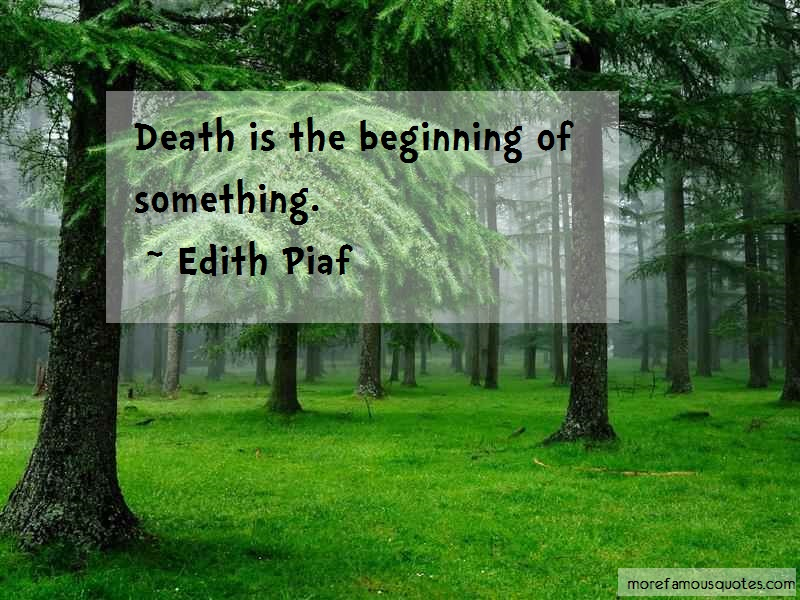 Edith Piaf Quotes: Death is the beginning of something