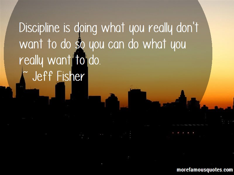 Jeff Fisher Quotes: Discipline Is Doing What You Really Dont