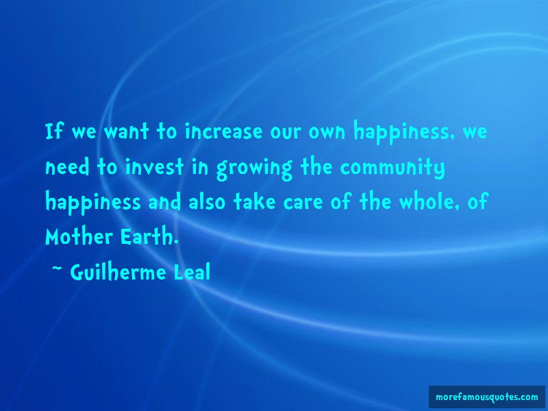 Guilherme Leal Quotes: If we want to increase our own happiness