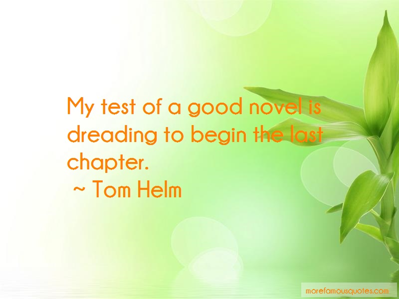Tom Helm Quotes: My Test Of A Good Novel Is Dreading To