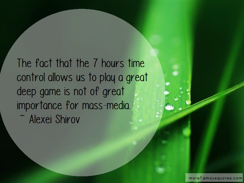 Alexei Shirov Quotes: The Fact That The 7 Hours Time Control