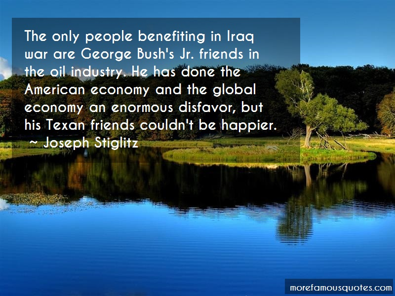 Joseph Stiglitz Quotes: The only people benefiting in iraq war