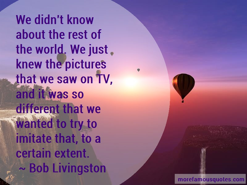 Bob Livingston Quotes: We didnt know about the rest of the
