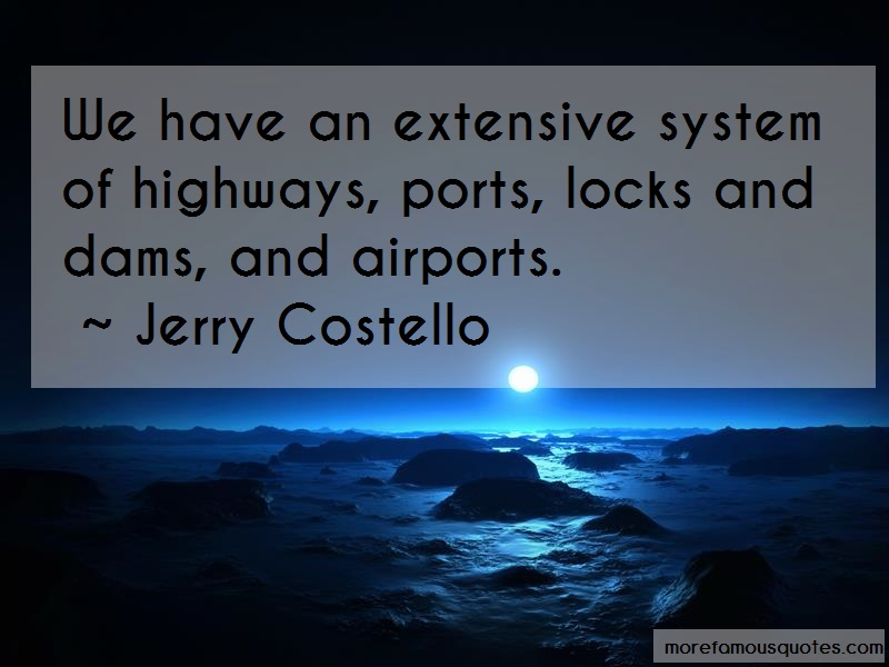 Jerry Costello Quotes: We have an extensive system of highways