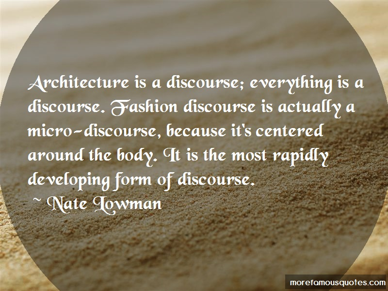 Nate Lowman Quotes: Architecture is a discourse everything