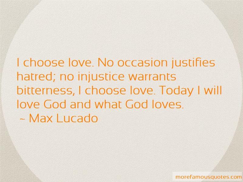 Max Lucado Quotes: I Choose Love No Occasion Justifies