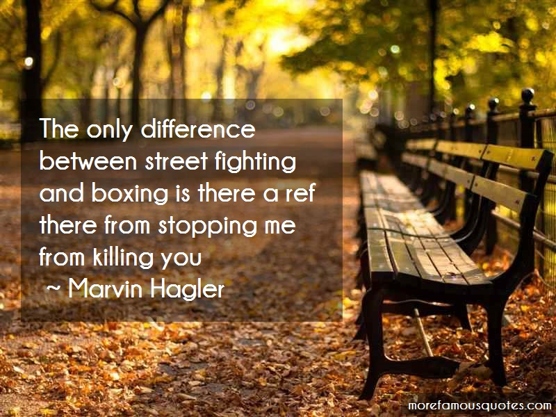 Marvin Hagler Quotes: The only difference between street
