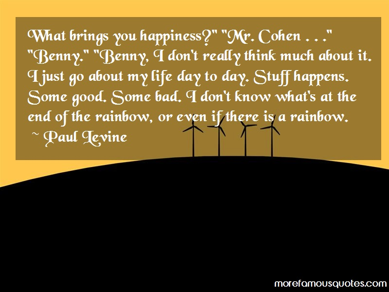 Paul Levine Quotes: What Brings You Happiness Mr Cohen Benny