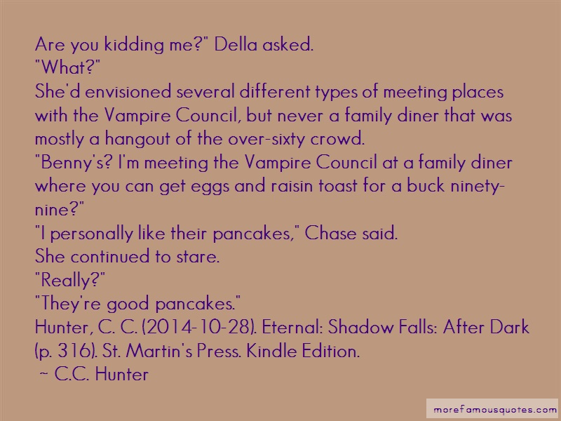C.C. Hunter Quotes: Are You Kidding Me Della Asked What Shed