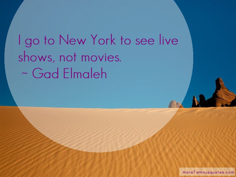 Gad Elmaleh Quotes: I Go To New York To See Live Shows Not