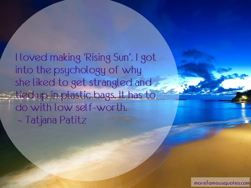 Tatjana Patitz Quotes: I loved making rising sun i got into the