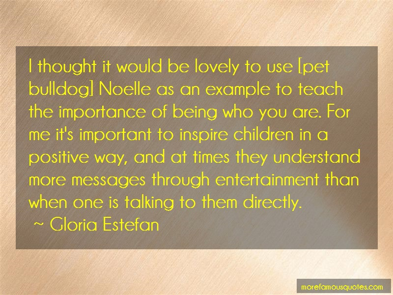 Gloria Estefan Quotes: I thought it would be lovely to use pet