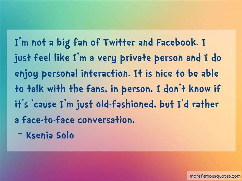 Ksenia Solo Quotes: Im Not A Big Fan Of Twitter And Facebook