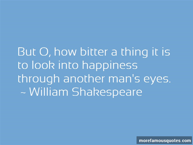 William Shakespeare Quotes: But O How Bitter A Thing It Is To Look