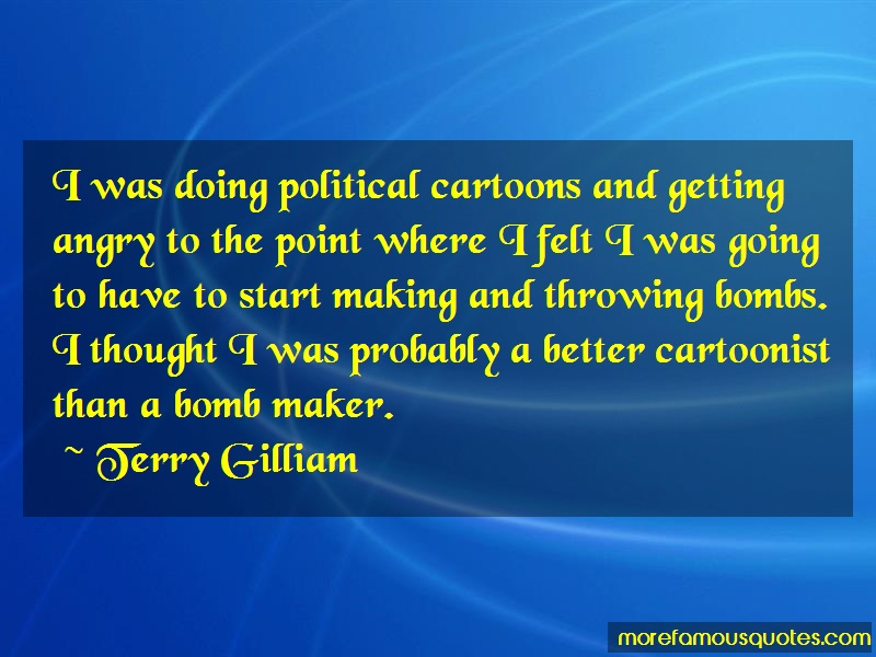 Terry Gilliam Quotes: I Was Doing Political Cartoons And