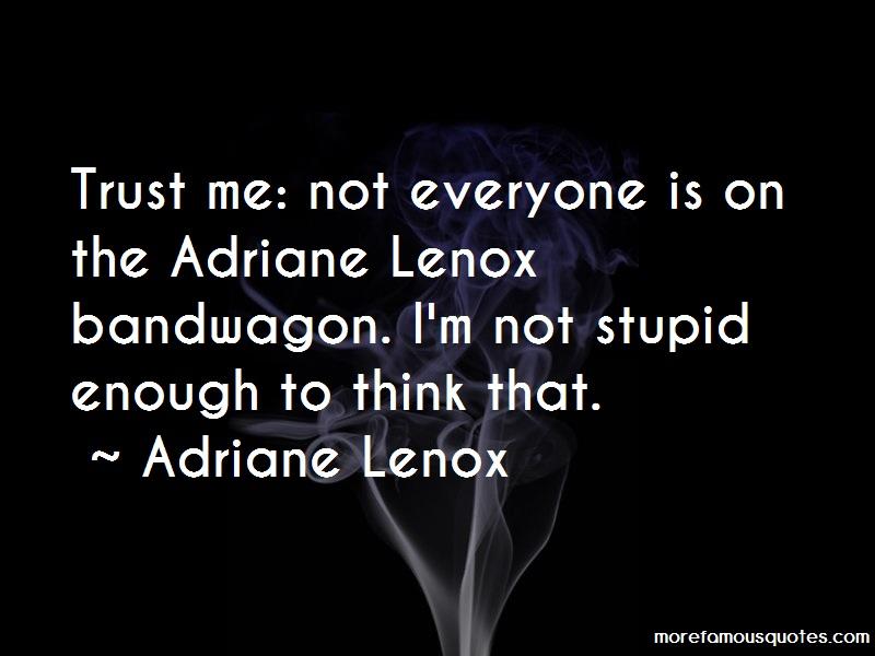 Adriane Lenox Quotes: Trust me not everyone is on the adriane