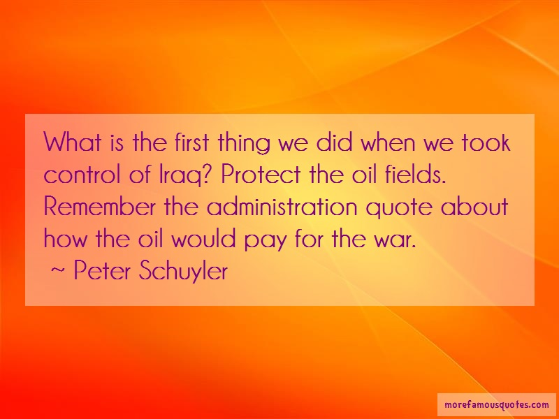 Peter Schuyler Quotes: What is the first thing we did when we