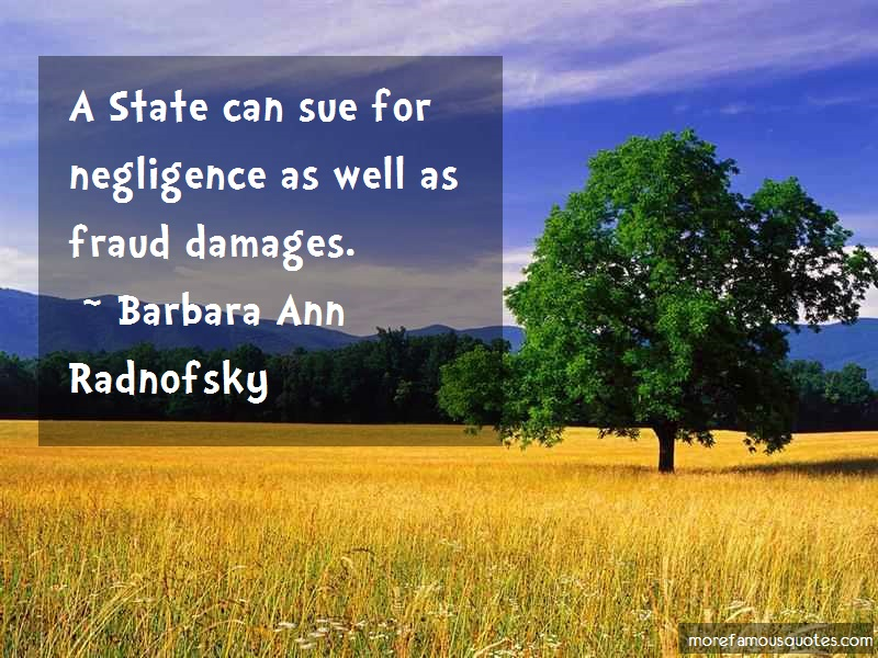 Barbara Ann Radnofsky Quotes: A State Can Sue For Negligence As Well