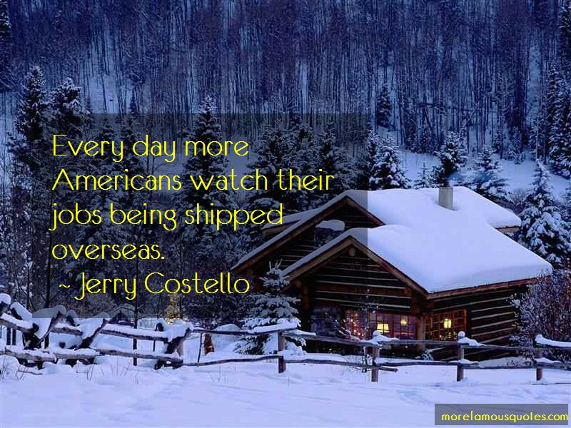 Jerry Costello Quotes: Every day more americans watch their